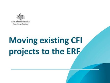 Moving existing CFI projects to the ERF. What will be covered in this webinar Main changes in moving from the CFI to the ERF Preparing to participate.