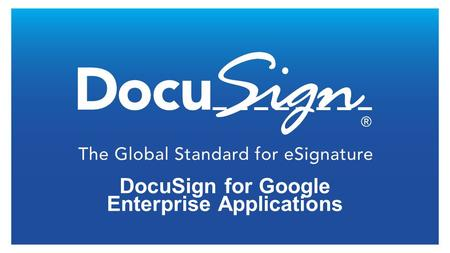 DocuSign for Google Enterprise Applications. Summary The DocuSign for Google Enterprise Applications enables new or existing DocuSign users to send, manage,