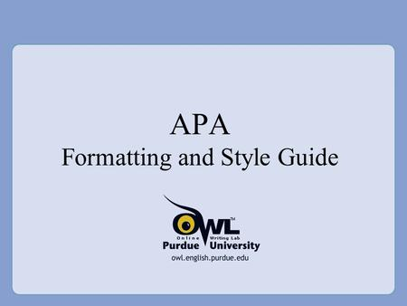 APA Formatting and Style Guide. What is APA? American Psychological Association (APA) is the most commonly used format for manuscripts in the Social Sciences.