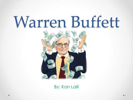 Warren Buffett By: Kan Lalli 1. Warren Buffet is an important member of society because: He realized his dream as a child, and took steps to reach it.