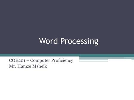 COE201 – Computer Proficiency Mr. Hamze Msheik Word Processing.