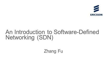 Slide title 70 pt CAPITALS Slide subtitle minimum 30 pt An Introduction to Software-Defined Networking (SDN) Zhang Fu.