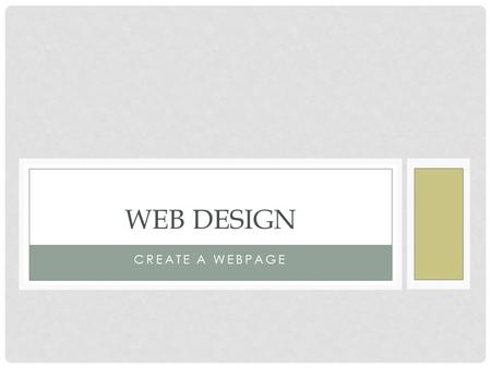 CREATE A WEBPAGE WEB DESIGN. EXAMPLE LAYOUT 2 WEB COMPONENTS Header Banner and logo Footer Copyright information or Address Horizontal Navigation For.
