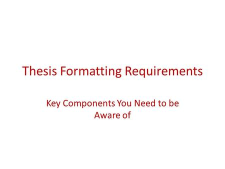 Thesis Formatting Requirements Key Components You Need to be Aware of.