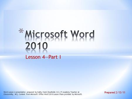 Lesson 4—Part I Word Lesson 4 presentation prepared by Kathy Clark (Southside H.S. IT Academy Teacher at Chocowinity, NC). Content from Microsoft Office.