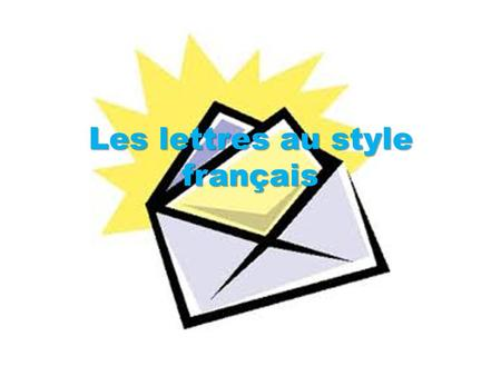 Les lettres au style français. Who writes letters anymore?! Hand-written letters AND emails have a very specific structure in French. If this structure.