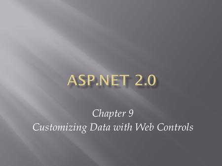 Chapter 9 Customizing Data with Web Controls. ASP.NET 2.0, Third Edition2.