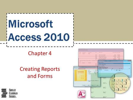 Microsoft Access 2010 Chapter 4 Creating Reports and Forms.