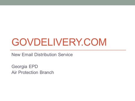 GOVDELIVERY.COM New Email Distribution Service Georgia EPD Air Protection Branch.
