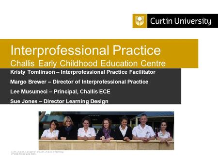 Curtin University is a trademark of Curtin University of Technology CRICOS Provider Code 00301J Kristy Tomlinson – IPP Facilitator Kristy Tomlinson – Interprofessional.