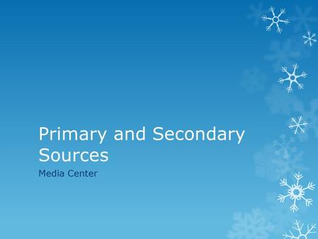 Primary and Secondary Sources Media Center. Standard  SPI 0701.4.4 Distinguish between primary and secondary sources.  Essential Question: Compare and.