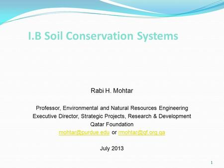 1 I.B Soil Conservation Systems Rabi H. Mohtar Professor, Environmental and Natural Resources Engineering Executive Director, Strategic Projects, Research.