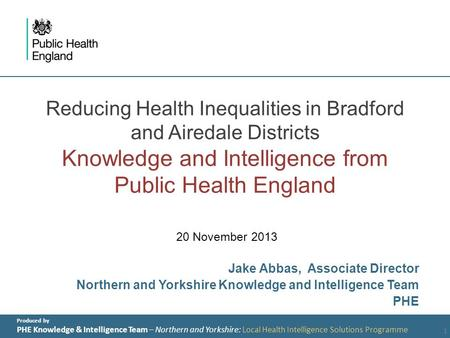 Produced by PHE Knowledge & Intelligence Team – Northern and Yorkshire: Local Health Intelligence Solutions Programme Reducing Health Inequalities in Bradford.