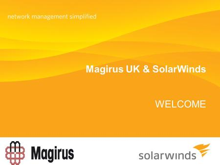 Magirus UK & SolarWinds WELCOME. - Slide 2 - Agenda 10:00 – 10:15 – Welcome & Magirus Introduction 10:15 – 10:45 –Introduction to SolarWinds products.