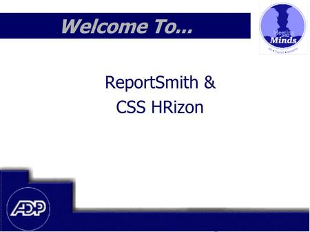Meeting of the Minds 1999 Welcome To... ReportSmith & CSS HRizon.