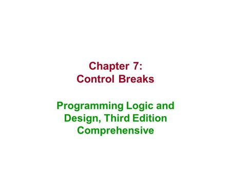 Chapter 7: Control Breaks Programming Logic and Design, Third Edition Comprehensive.
