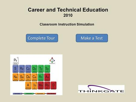 Career and Technical Education 2010 Classroom Instruction Simulation Complete Tour Complete Tour Make a Test Make a Test.