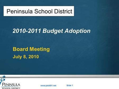 Your logo 2010-2011 Budget Adoption Board Meeting July 8, 2010 Peninsula School District www.psd401.net Slide 1.