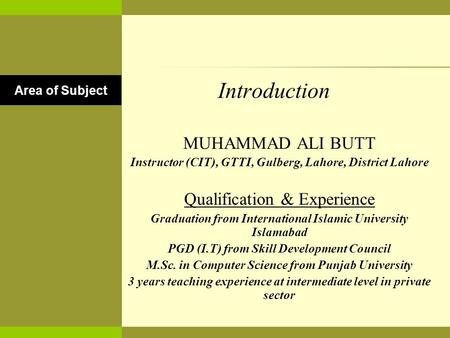 Introduction MUHAMMAD ALI BUTT Instructor (CIT), GTTI, Gulberg, Lahore, District Lahore Qualification & Experience Graduation from International Islamic.