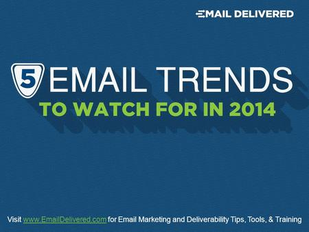 Visit www.EmailDelivered.com for Email Marketing and Deliverability Tips, Tools, & Trainingwww.EmailDelivered.com.