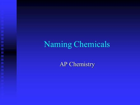 Naming Chemicals AP Chemistry Classes of Chemicals Elements Elements Ionic Compounds Ionic Compounds Covalent Compounds Covalent Compounds Organic Compounds.