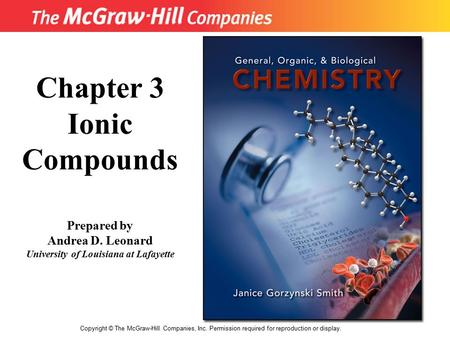 11 Copyright © The McGraw-Hill Companies, Inc. Permission required for reproduction or display. Chapter 3 Ionic Compounds Prepared by Andrea D. Leonard.