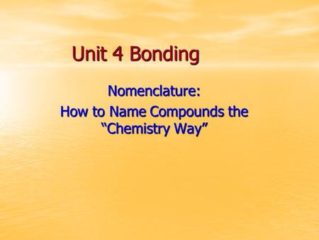 "Unit 4 Bonding Nomenclature: How to Name Compounds the ""Chemistry Way"""