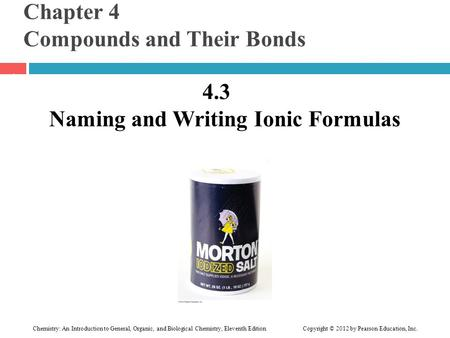 Chapter 4 Compounds and Their Bonds 4.3 Naming and Writing Ionic Formulas 1 Chemistry: An Introduction to General, Organic, and Biological Chemistry, Eleventh.