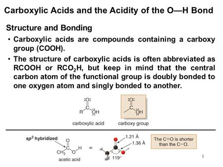 1 Carboxylic Acids and the Acidity of the O—H Bond Carboxylic acids are compounds containing a carboxy group (COOH). The structure of carboxylic acids.
