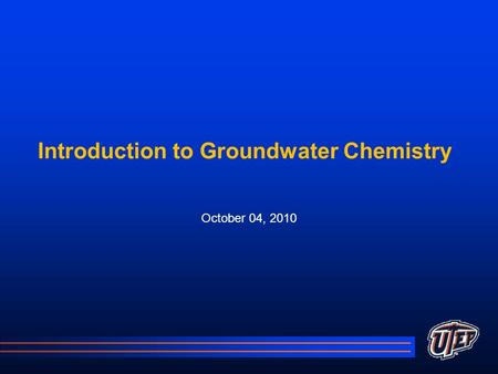 Introduction to Groundwater Chemistry October 04, 2010.