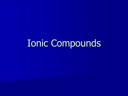 Ionic Compounds. What's a chemical bond? A chemical bond is the force that holds two atoms together A chemical bond is the force that holds two atoms.