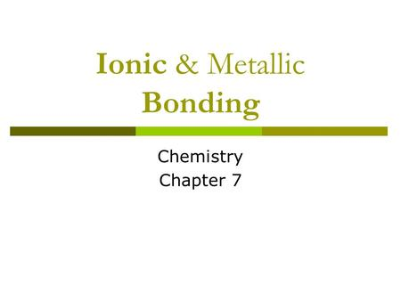 Ionic & Metallic Bonding Chemistry Chapter 7 Valence Electrons VValence electrons - electrons in the highest occupied energy level of an element's.