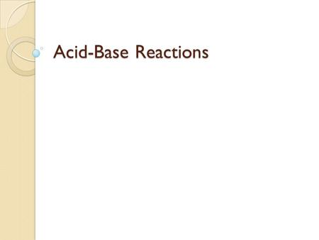 Acid-Base Reactions. Review Acids are proton (H +1 ion) donors. ◦ H 2 SO 4 (aq) + H 2 O(l)  HSO 4 -1 (aq) + H 3 O +1 (aq)  In this reaction, H 2 SO.