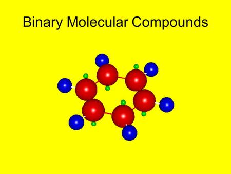 Binary Molecular Compounds. Binary molecular compounds are composed of two different nonmetals –examples: CO, SO 2, N 2 H 4, P 4 Cl 10 These compounds.