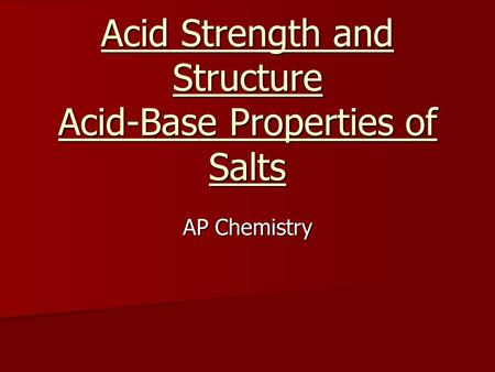 Acid Strength and Structure Acid-Base Properties of Salts AP Chemistry.