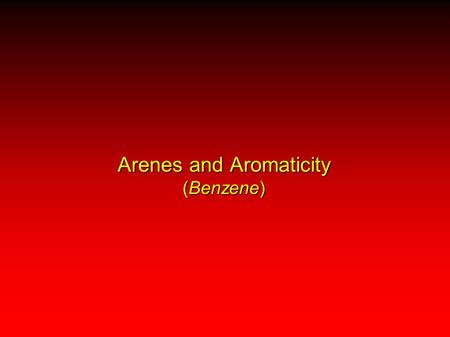 Arenes and Aromaticity (Benzene). 140 pm All C—C bond distances = 140 pm Benzene empirical formula = CH.