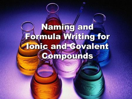 1 Naming and Formula Writing for Ionic and Covalent Compounds.