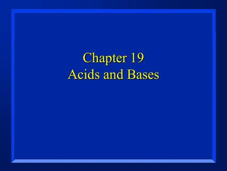 Chapter 19 Acids and Bases. Properties of Acids n Taste sour (don't try this at home). n Conduct electricity. –Some are strong, others are weak electrolytes.