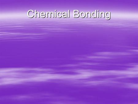 Chemical Bonding. Objectives  Define the key terms  Distinguish between ionic and molecular compounds  Define cation and anion and relate them to metal.