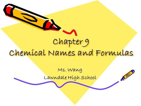 Chapter 9 Chemical Names and Formulas Ms. Wang Lawndale High School.