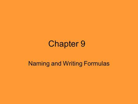 Chapter 9 Naming and Writing Formulas. Classifying Compounds The system for naming an ionic compound is different from that for naming a covalent compound,