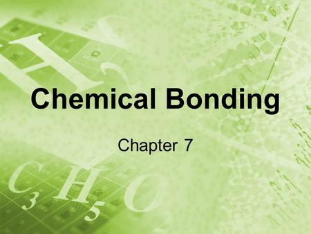 "Chemical Bonding Chapter 7. The Octet Rule Atoms tend to gain, lose, or share electrons in order to get a full set of valence electrons. ""octet"" – most."