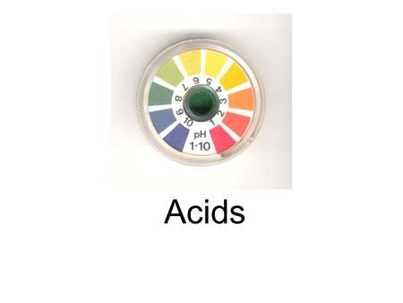 Acids. Acids are compounds that give off hydrogen ions, (H + ) when dissolved in water. When a compound has hydrogen as its cation the substance is generally.