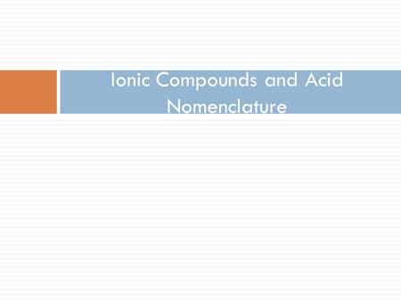Ionic Compounds and Acid Nomenclature. The force that holds two elements together. - Bonds form to seek the lowest energy state and to meet the maximum.