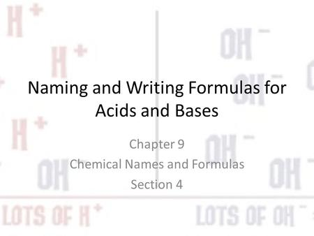 Naming and Writing Formulas for Acids and Bases Chapter 9 Chemical Names and Formulas Section 4.