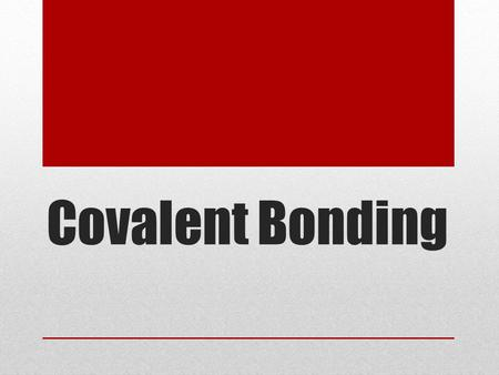 Covalent Bonding. We begin with the molecule Molecule– two or more atoms covalently bound together Diatomic molecule—two of the same atom bound together.