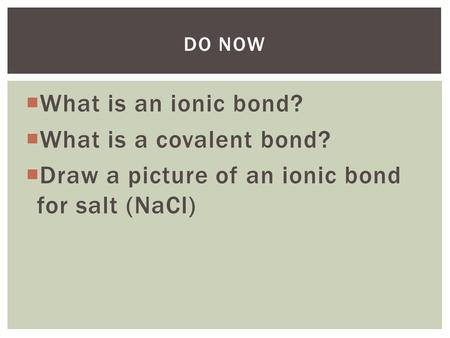 Draw a picture of an <strong>ionic</strong> <strong>bond</strong> for salt (NaCl)