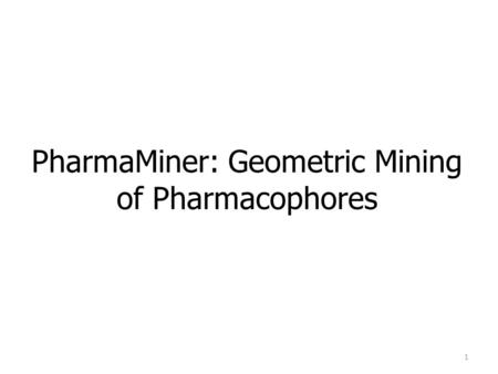 PharmaMiner: Geometric Mining of Pharmacophores 1.