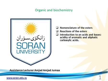 Www.soran.edu.iq Organic and biochemistry Assistance Lecturer Amjad Amjad Jumaa  Nomenclature of the esters  Reactions of the esters  Introduction to.