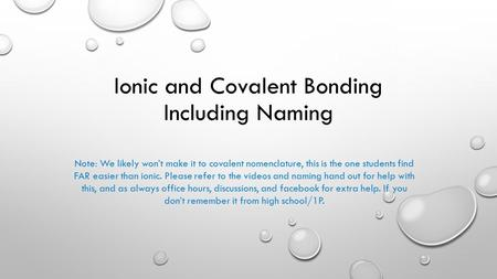 Ionic and Covalent Bonding Including Naming Note: We likely won't make it to covalent nomenclature, this is the one students find FAR easier than ionic.